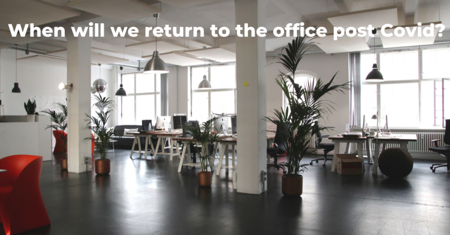 When will we return to the office post Covid?