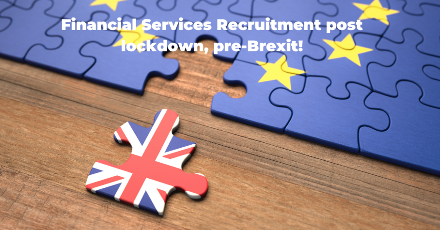 Financial Services Recruitment post lockdown, pre-Brexit!