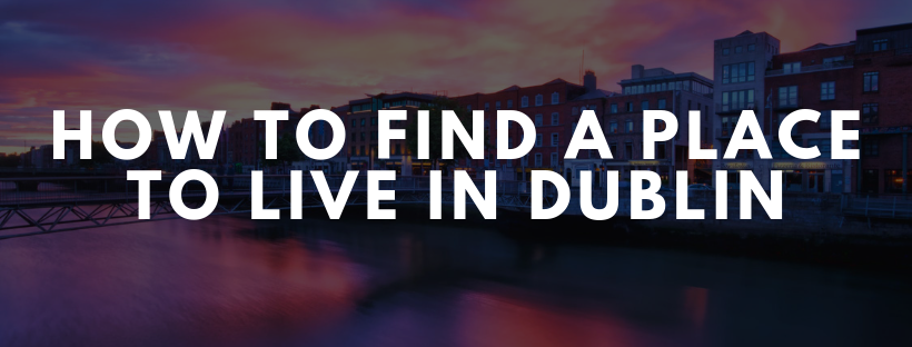 Moving To Dublin For Your New Job? How To Find A Place To Live In Dublin