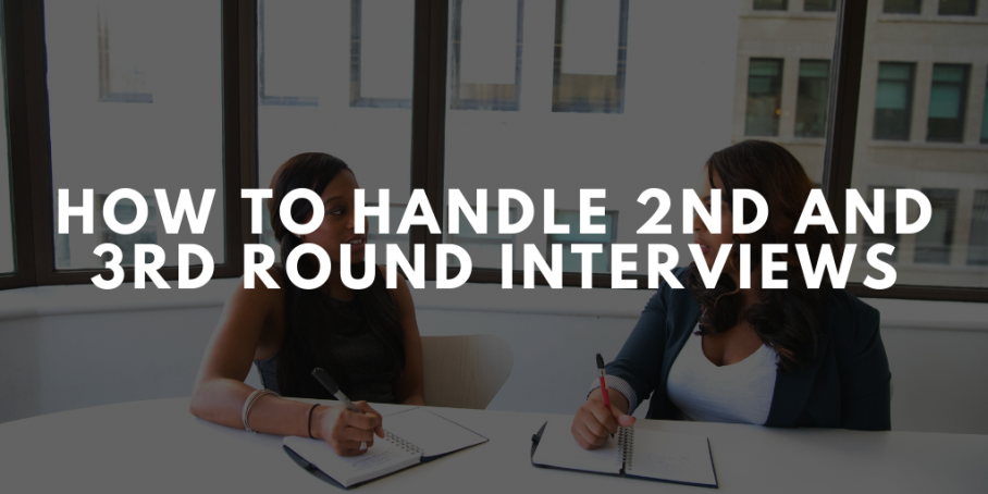 How To Handle 2nd and 3rd Round Interviews