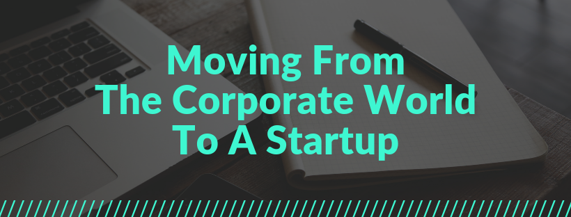 How To Move From The Corporate World To A Startup