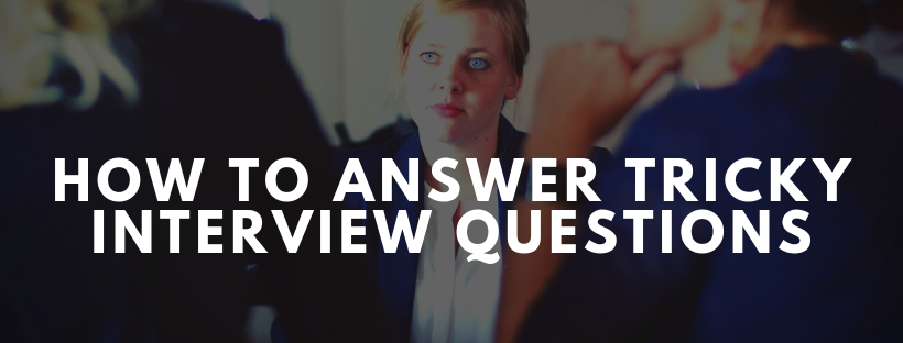 How To Answer Tricky Interview Questions